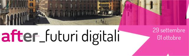 After - futuri digitali: il festival digitale a Modena